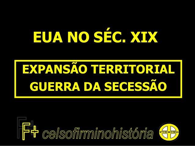 EUA NO SÉC. XIX EXPANSÃO TERRITORIAL GUERRA DA SECESSÃO