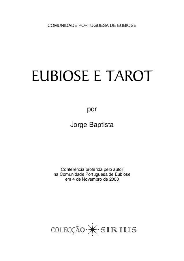 COMUNIDADE PORTUGUESA DE EUBIOSE  EUBIOSE E TAROT por Jorge Baptista  Conferência proferida pelo autor na Comunidade Portu...