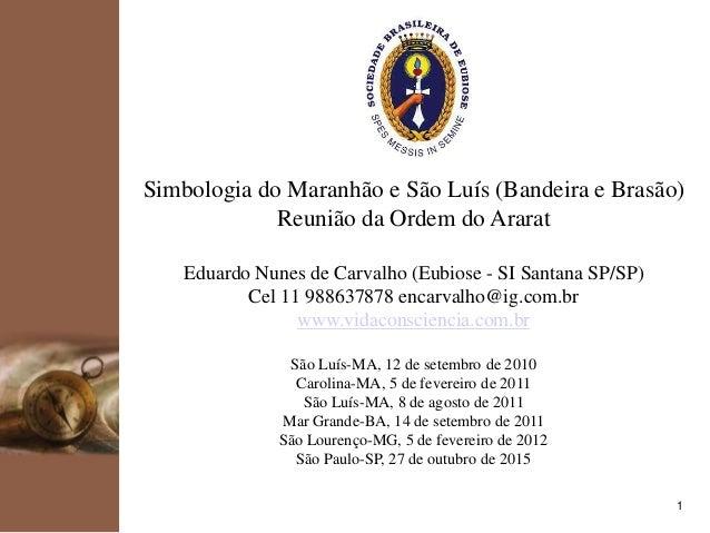 kpmg 1 Simbologia do Maranhão e São Luís (Bandeira e Brasão) Reunião da Ordem do Ararat Eduardo Nunes de Carvalho (Eubiose...