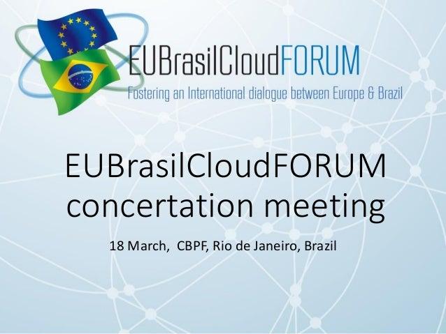 EUBrasilCloudFORUM concertation meeting 18 March, CBPF, Rio de Janeiro, Brazil