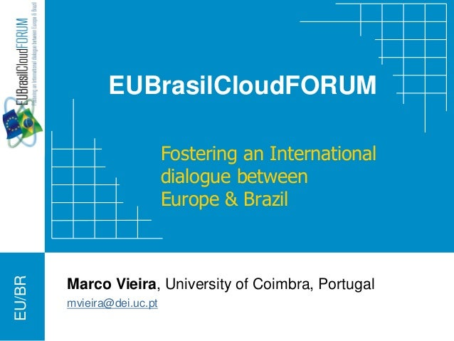 EU/BR EUBrasilCloudFORUM Fostering an International dialogue between Europe & Brazil Marco Vieira, University of Coimbra, ...