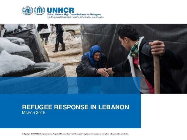 © Copyright 2014 UNHCR. All rights reserved. No part of this presentation inall its property may be used or reproduced in ...