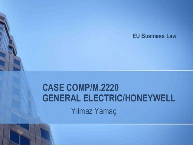 CASE COMP/M.2220 GENERAL ELECTRIC/HONEYWELL Yılmaz Yamaç EU Business Law
