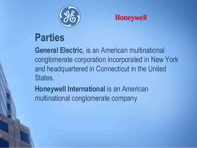 Parties General Electric, is an American multinational conglomerate corporation incorporated in New York and headquartered...