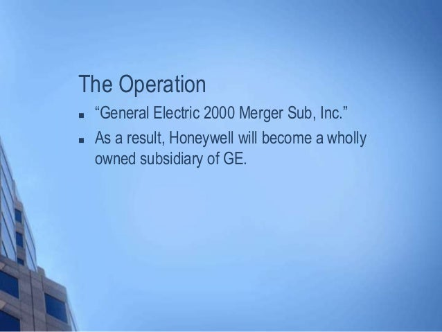 """The Operation  """"General Electric 2000 Merger Sub, Inc.""""  As a result, Honeywell will become a wholly owned subsidiary of..."""