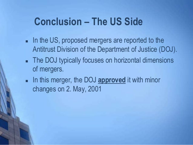 Conclusion – The US Side  In the US, proposed mergers are reported to the Antitrust Division of the Department of Justice...