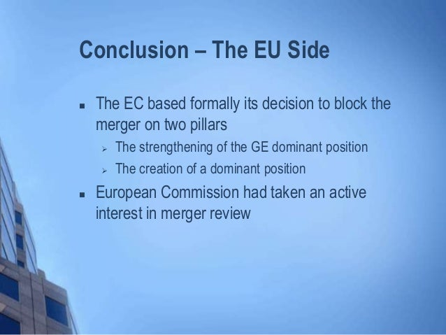  The EC based formally its decision to block the merger on two pillars  The strengthening of the GE dominant position  ...