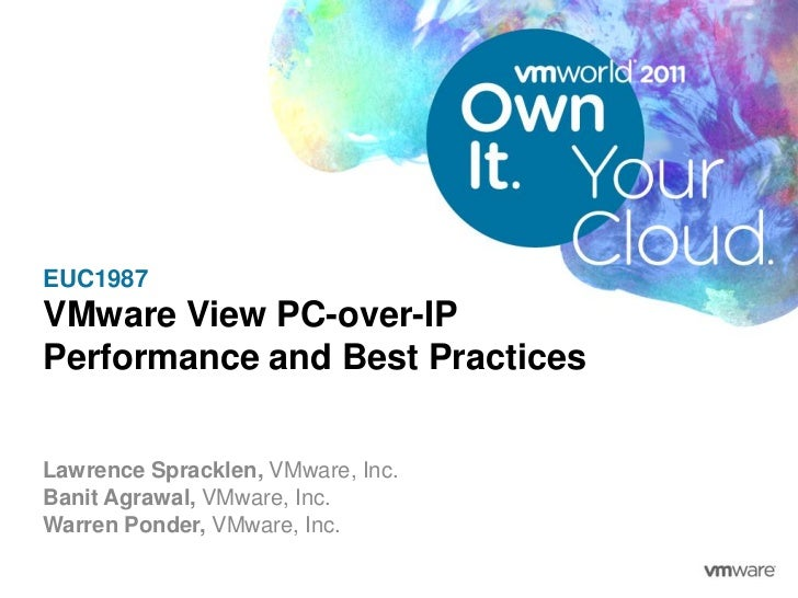 EUC1987VMware View PC-over-IPPerformance and Best PracticesLawrence Spracklen, VMware, Inc.Banit Agrawal, VMware, Inc.Warr...