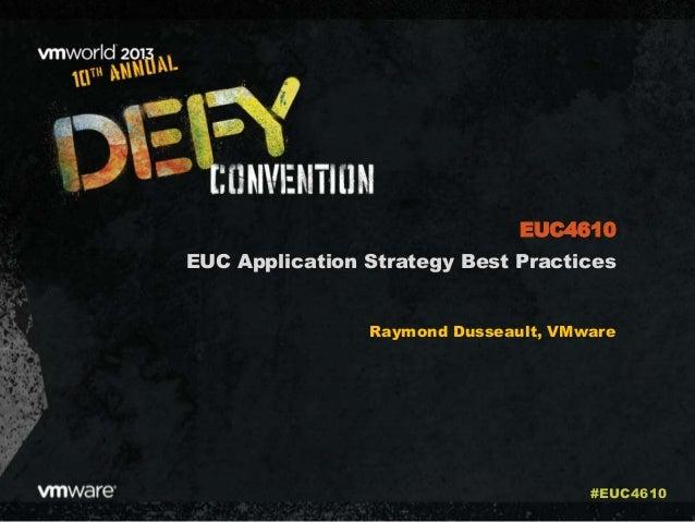 EUC Application Strategy Best Practices Raymond Dusseault, VMware EUC4610 #EUC4610