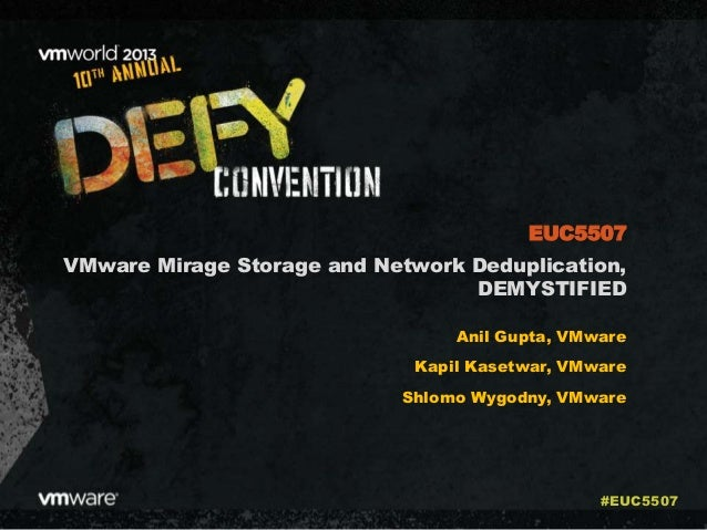 VMware Mirage Storage and Network Deduplication, DEMYSTIFIED Anil Gupta, VMware Kapil Kasetwar, VMware Shlomo Wygodny, VMw...
