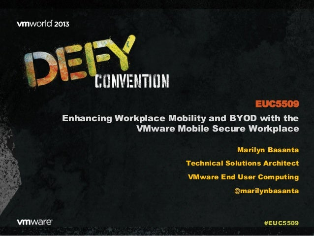 Enhancing Workplace Mobility and BYOD with the VMware Mobile Secure Workplace Marilyn Basanta Technical Solutions Architec...