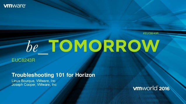 VMworld 2016: Troubleshooting 101 for Horizon