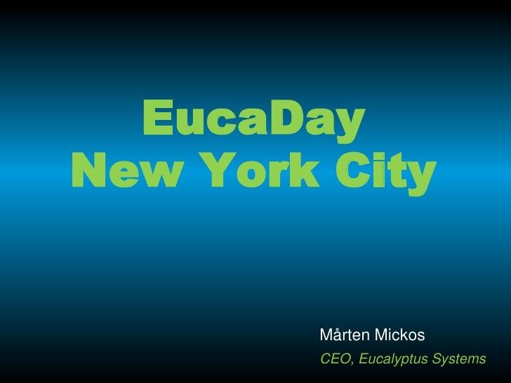 EucaDayNew York City        Mårten Mickos        CEO, Eucalyptus Systems