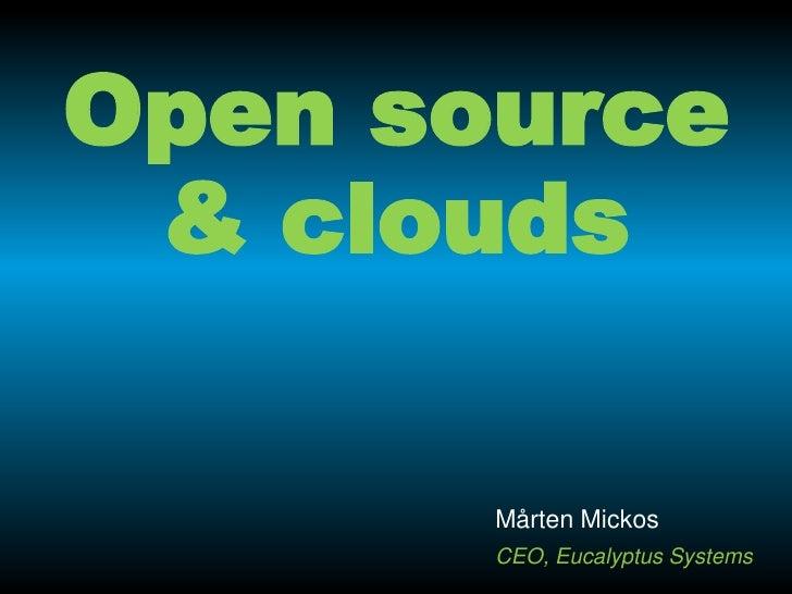 Open source & clouds       Mårten Mickos       CEO, Eucalyptus Systems