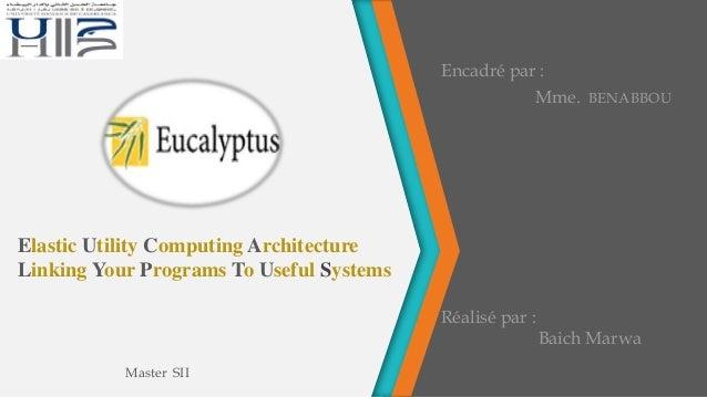 Elastic Utility Computing Architecture Linking Your Programs To Useful Systems Réalisé par : Baich Marwa Encadré par : Mme...