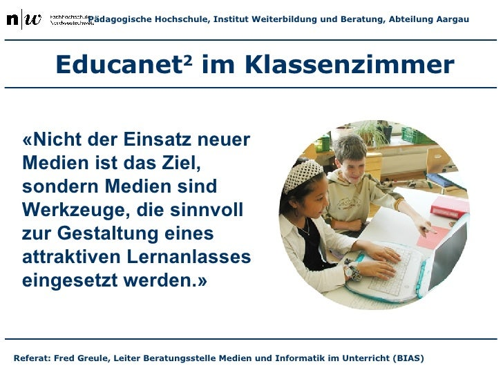 Educanet 2  im Klassenzimmer Referat: Fred Greule, Leiter Beratungsstelle Medien und Informatik im Unterricht (BIAS) « Nic...
