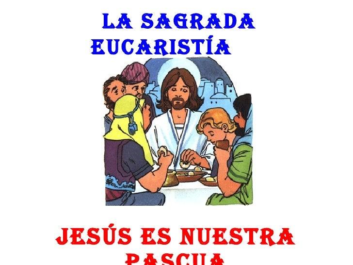 La Sagrada  EucariStíaJESúS ES nuEStra