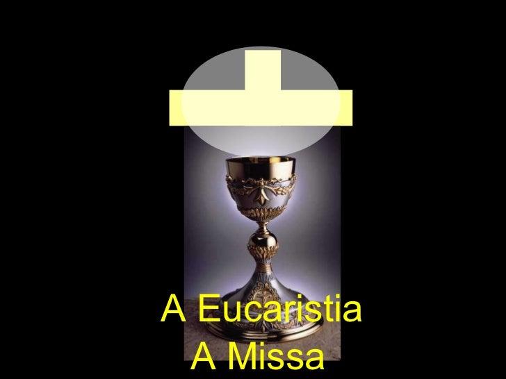 A Missa A Eucaristia