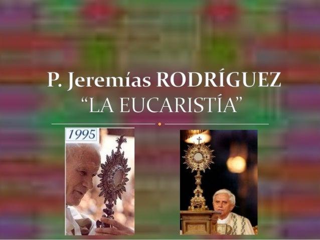  Nuestro Salvador, en la Ultima Cena instituyó el Sacrificio eucarístico de su Cuerpo y su Sangre para perpetuar por los ...