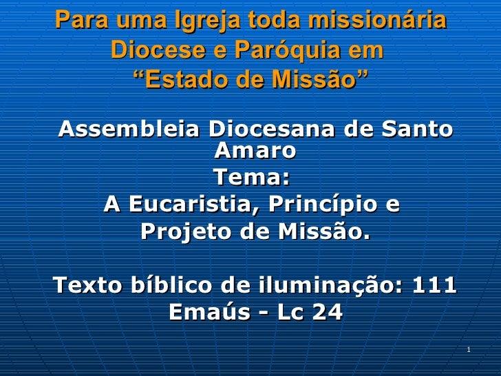 """Para uma Igreja toda missionária Diocese e Paróquia em  """"Estado de Missão"""" Assembleia Diocesana de Santo Amaro Tema:  A Eu..."""