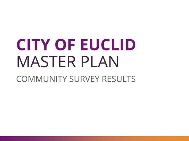 CITY OF EUCLID MASTER PLAN COMMUNITY SURVEY RESULTS