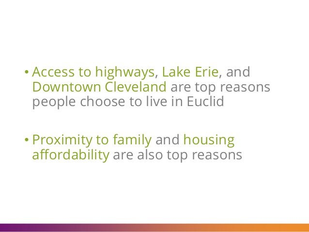 • Access to highways, Lake Erie, and Downtown Cleveland are top reasons people choose to live in Euclid • Proximity to fam...