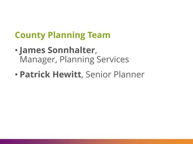 County Planning Team • James Sonnhalter, Manager, Planning Services • Patrick Hewitt, Senior Planner