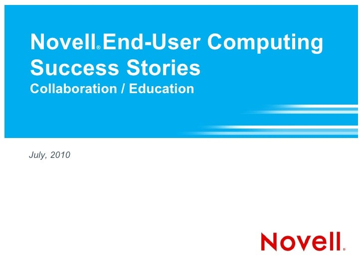 Novell End-User Computing              ®    Success Stories Collaboration / Education    July, 2010