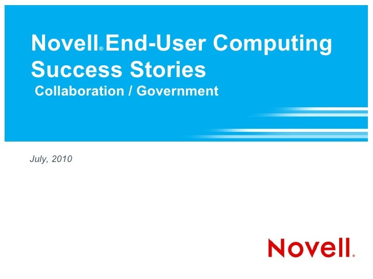 Novell End-User Computing              ®    Success Stories  Collaboration / Government    July, 2010