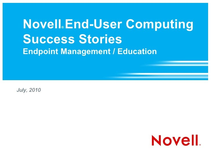 Novell End-User Computing              ®      Success Stories   Endpoint Management / Education    July, 2010