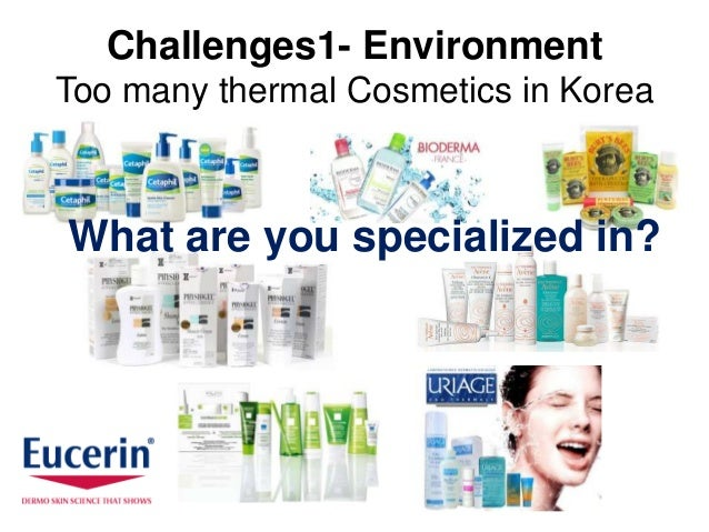 Challenges1- EnvironmentToo many thermal Cosmetics in KoreaWhat are you specialized in?