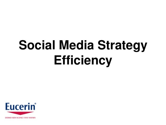 Social Media Strategy     Efficiency