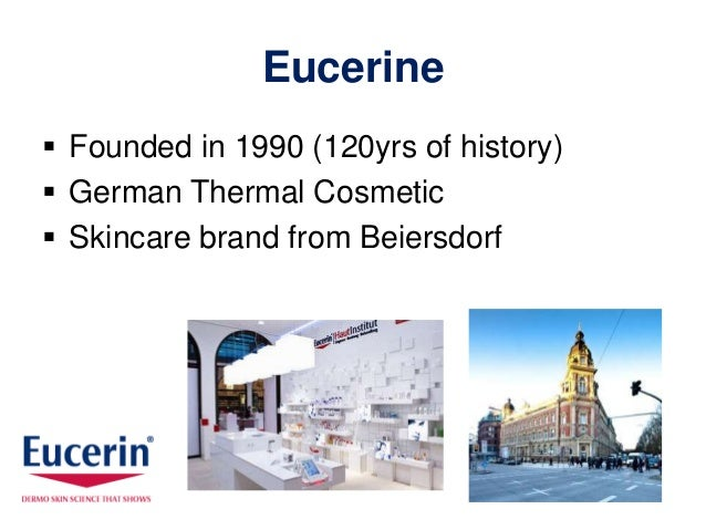 Eucerine Founded in 1990 (120yrs of history) German Thermal Cosmetic Skincare brand from Beiersdorf