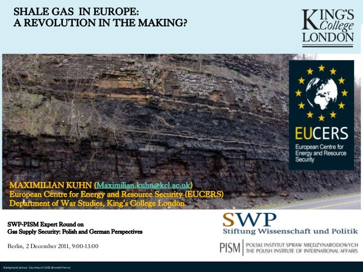 SHALE GAS IN EUROPE:          A REVOLUTION IN THE MAKING?       MAXIMILIAN KUHN (Maximilian.kuhn@kcl.ac.uk)       European...