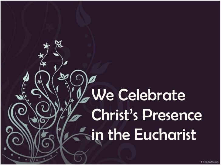 We CelebrateChrist's Presencein the Eucharist