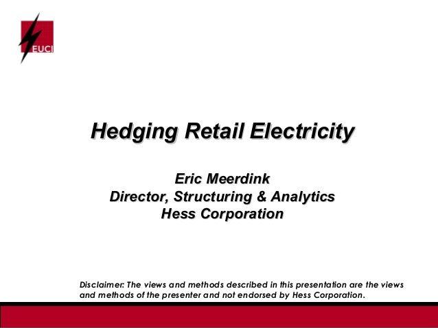Hedging Retail Electricity                 Eric Meerdink       Director, Structuring & Analytics              Hess Corpora...