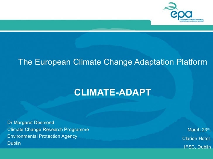 The European Climate Change Adaptation Platform                           CLIMATE-ADAPTDr Margaret DesmondClimate Change R...