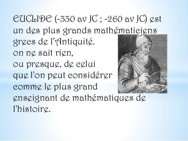EUCLIDE (-330 av JC ; -260 av JC) est un des plus grands mathématiciens grecs de l'Antiquité. on ne sait rien, ou presque,...