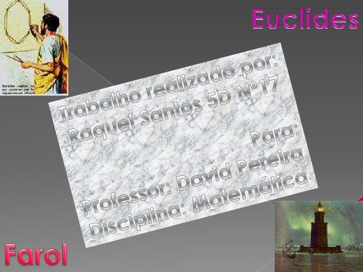 Euclides <br />Trabalho realizado por:<br />Raquel Santos 5D Nº17<br />Para:<br />Professor: David Pereira<br />Disciplina...