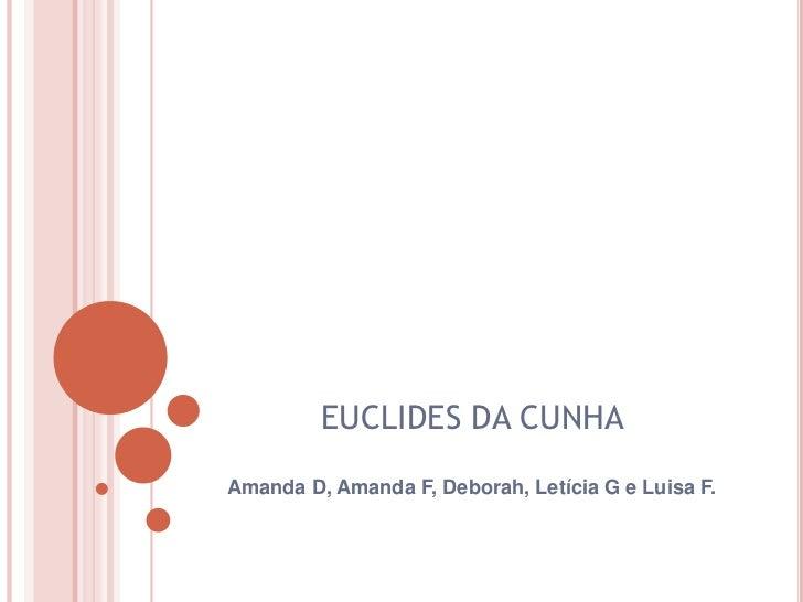 EUCLIDES DA CUNHAAmanda D, Amanda F, Deborah, Letícia G e Luisa F.