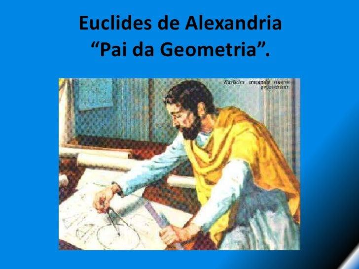 """Euclides de Alexandria""""Pai da Geometria"""". <br />"""