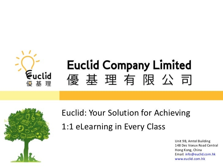Euclid: Your Solution for Achieving  1:1 eLearning in Every Class Unit 9B, Amtel Building 148 Des Voeux Road Central Hong ...