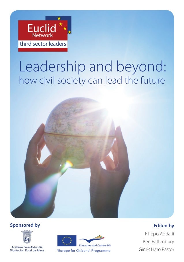 Leadership and beyond:  how civil society can lead the future  Sponsored by Edited by  Filippo Addarii  Ben Rattenbury  Gi...