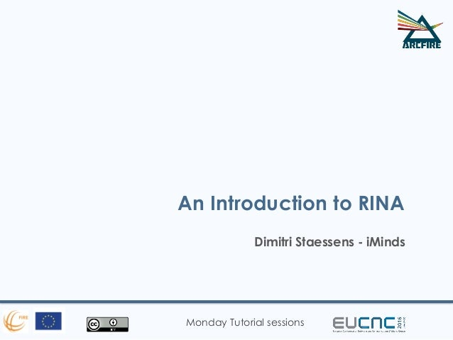 Monday Tutorial sessions An Introduction to RINA Dimitri Staessens - iMinds