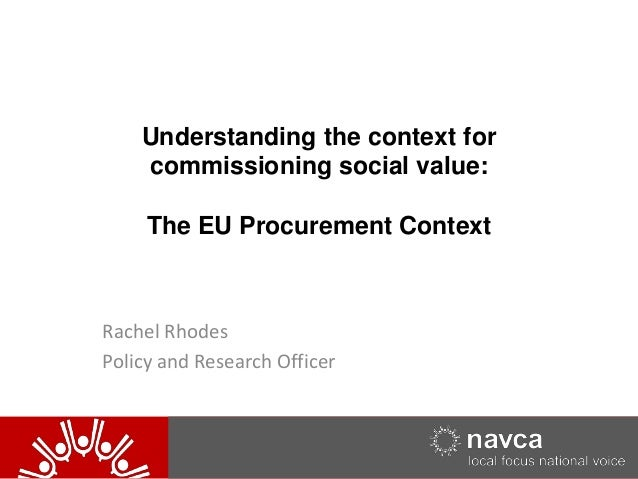 20/05/2014 120/05/2014 1NAVCA Understanding the context for commissioning social value: The EU Procurement Context Rachel ...