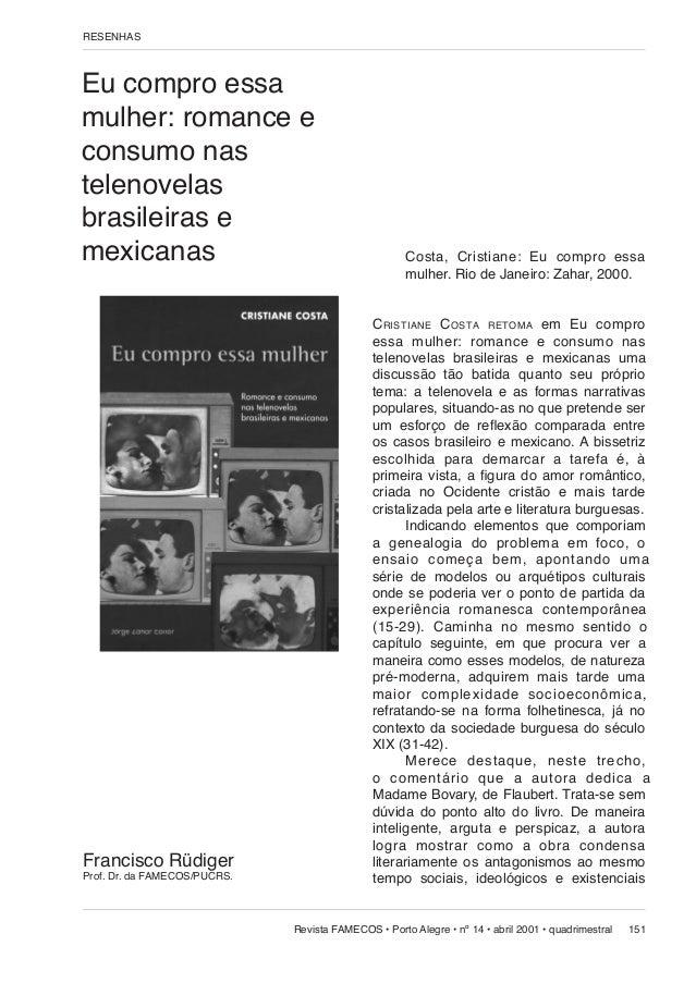 RESENHAS  Eu compro essa mulher: romance e consumo nas telenovelas brasileiras e mexicanas  Francisco Rüdiger Prof. Dr. da...