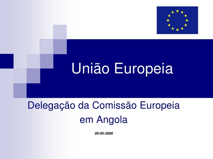 União Europeia  Delegação da Comissão Europeia           em Angola              09-05-2008