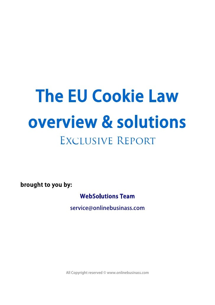 The EU Cookie Law  overview & solutions             Exclusive Reportbrought to you by:                      WebSolutions T...
