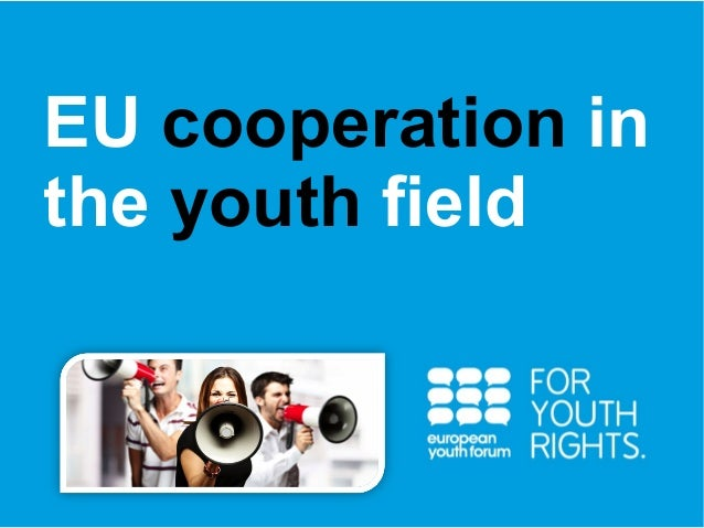 EU cooperation in  the youth field  PRESENTATION