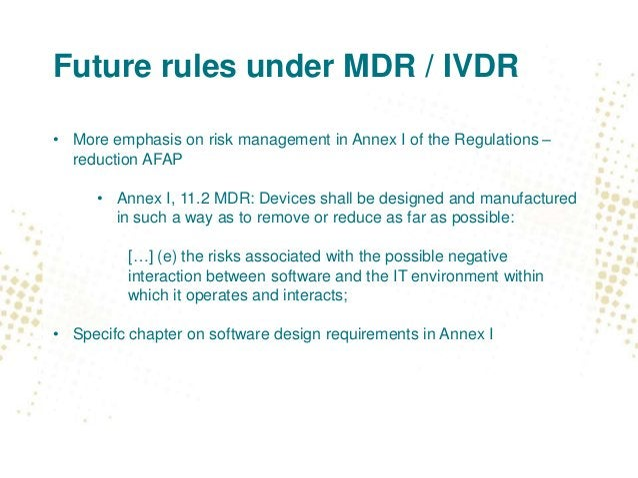 Future rules under MDR / IVDR • New chapter on software design requirements (MDR chapter 14, IVDR chapter 13) • Annex I, 1...